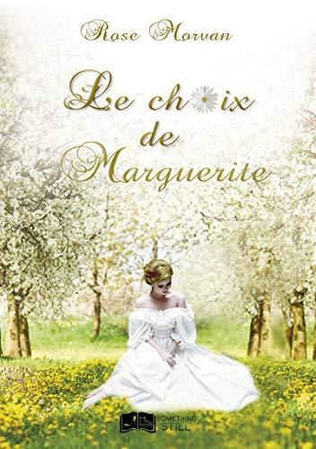 Le Choix de Marguerite de Rose Morvan