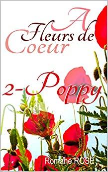 A fleurs de coeurs – tome 2: Poppy de Romane Rose