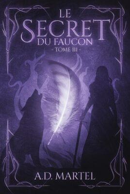 Le Secret du Faucon – tome 3 de AD Martel
