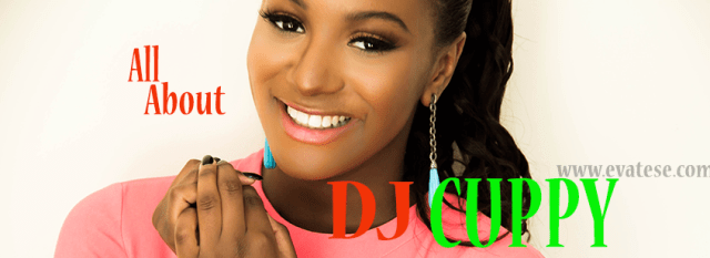 all_about_DJ_CUPPY_evateseblog