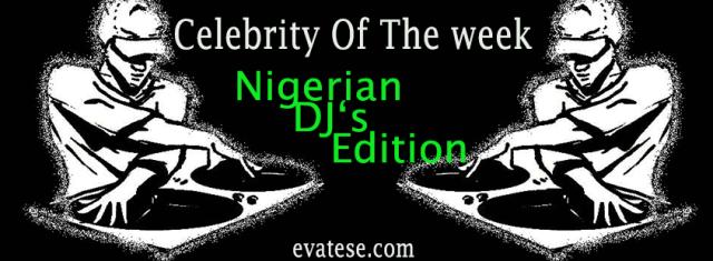 Nigerian-DJ-edition-celeb-of-the-week-evateseblog-september-2015