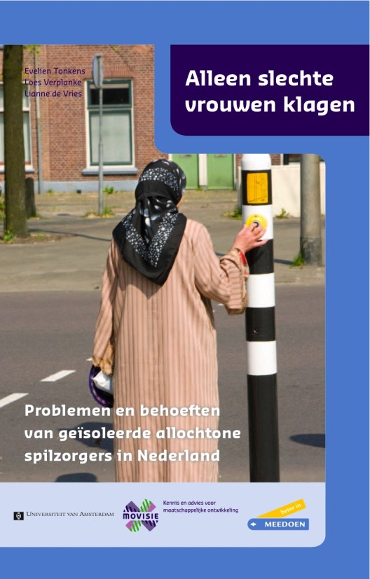 Alleen slechte vrouwen klagen. Problemen en behoeften van geïsoleerde allochtone spilzorgers in Nederland