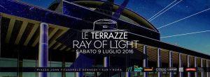 Discoteca Le Terrazze Roma sabato 9 luglio 2016 RAY OF LIGHT