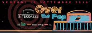 Discoteca Le Terrazze Roma venerdì 16.09.16 Over the Pop