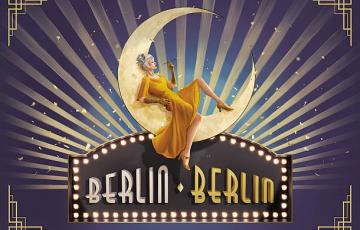 BERLIN BERLIN, Admiralspalast,Show,EventNews,BerlinEvent,EventNewsBerlin