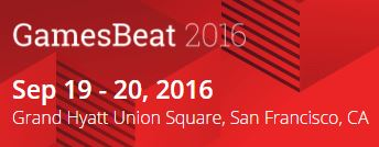 GamesBeat 2016 @ Grand Hyatt Union Square