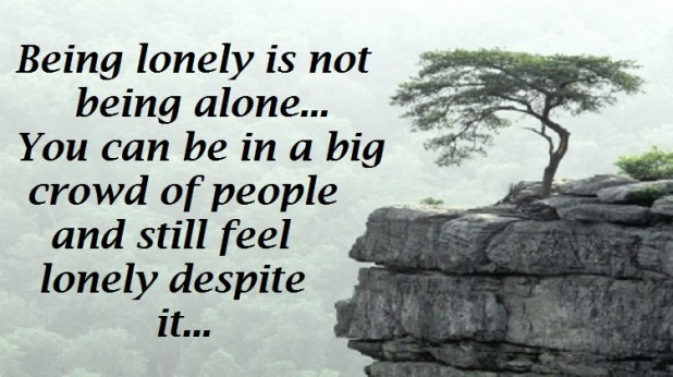 all the people in world and you can still feel lonely relationship
