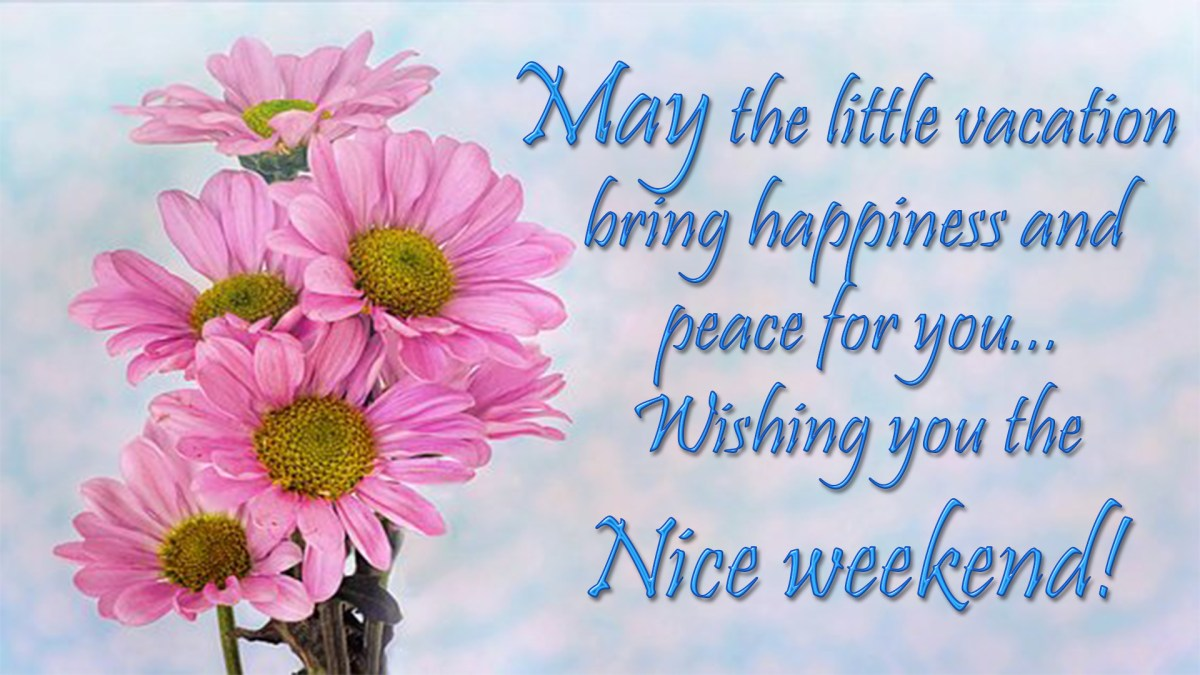 Happy Weekend Images With Beautiful Wishes | Have a Nice ...