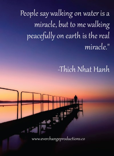 """Need some Monday Motivation to start your week off? Just remember: """"People say walking on water is a miracle, but to me walking peacefully on earth is the real miracle."""" -Thich Nhat Hanh"""