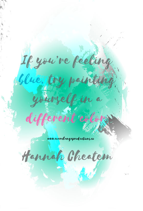 """Need some motivation to start your week off? """"Just remember, if you're feeling blue, try painting yourself in a different color."""" - Hannah Cheatem"""