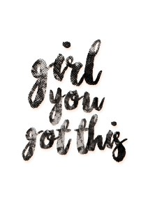 Girl. You Got This. Free printable art from EverSoBritty.com