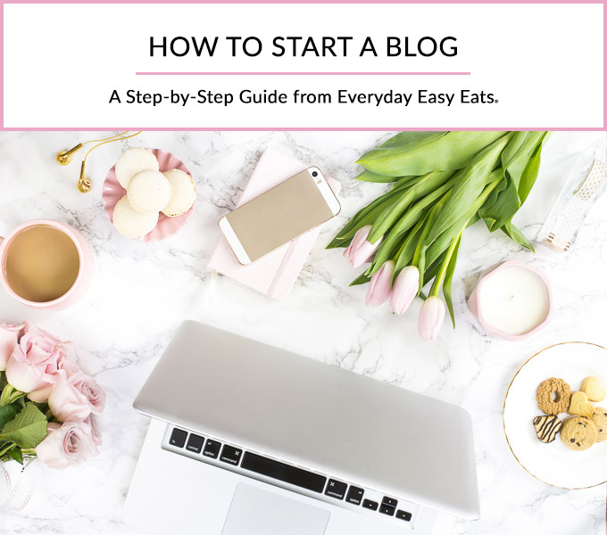 How to Start a Blog | A Step-by-Step Guide from EverydayEasyEats.com