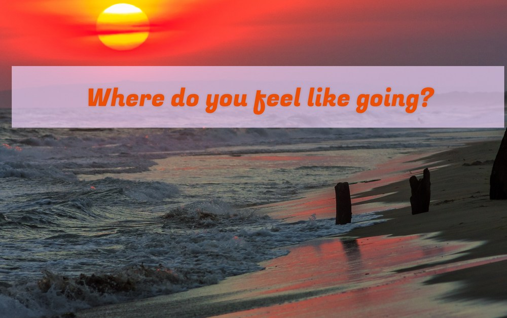 Where Do You Feel Like Going? #MondayMusings