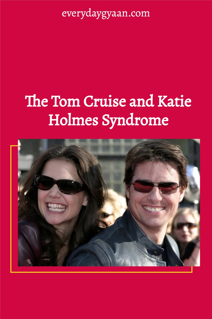 The Tom Cruise and Katie Holmes Syndrome