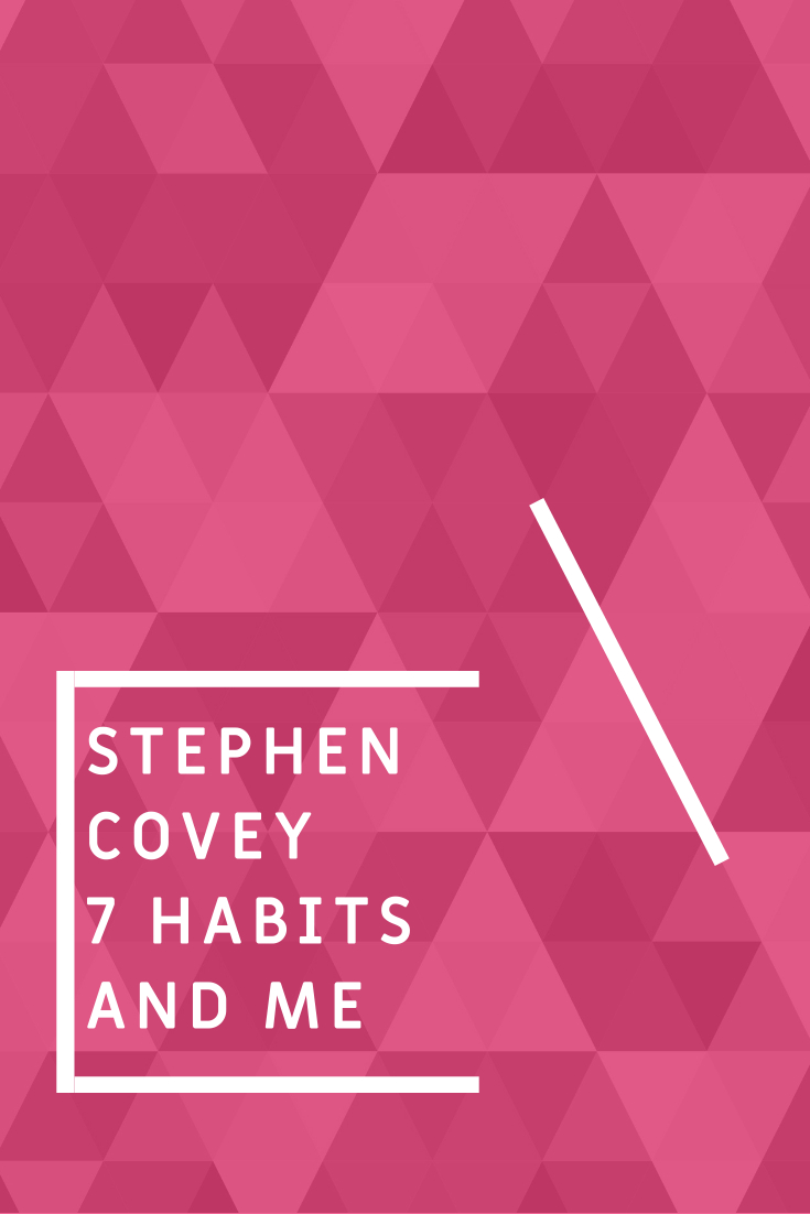Stephen Covey 7 Habits and Me