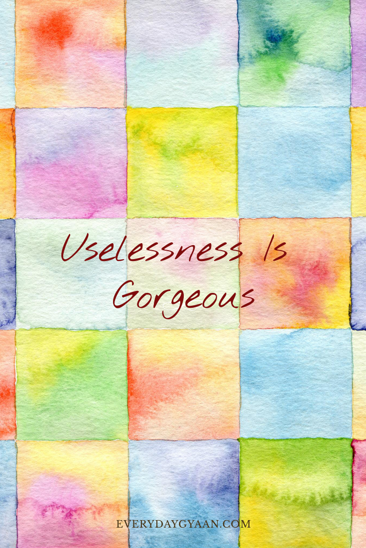 Uselessness Is Gorgeous