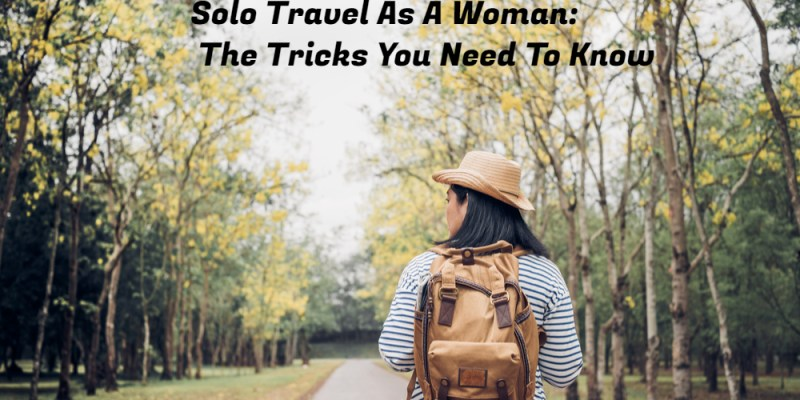 Solo Travel As A Woman: The Tricks You Need To Know