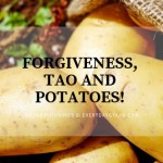 Forgiveness, Tao and Potatoes! #MondayMusings #writebravely