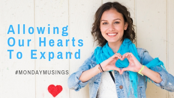 Allowing Our Hearts To Expand #MondayMusings