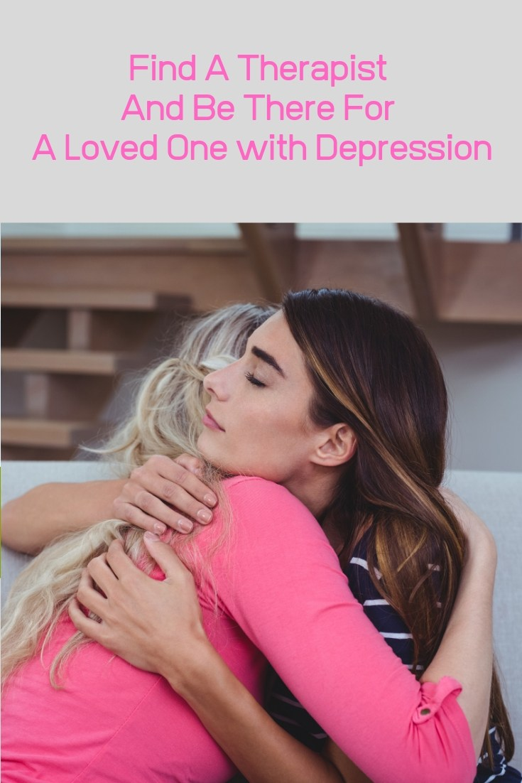 Find A Therapist And Be There For A Loved One with Depression