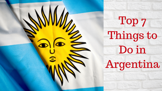 Top 7 Things to Do in Argentina