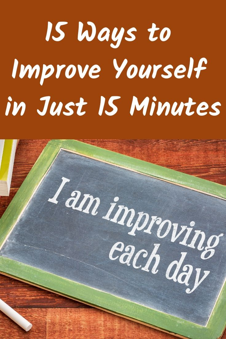 15 Ways to Improve Yourself in Just 15 Minutes