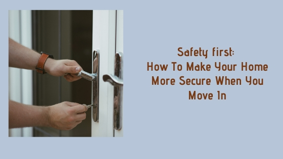 Safety first: How to make your home more secure when you move in