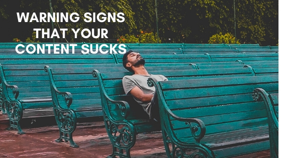 Warning Signs That Your Content Sucks