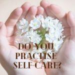 Do You Practise Self-Care?