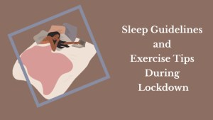 Sleep Guidelines and Exercise Tips During Lockdown