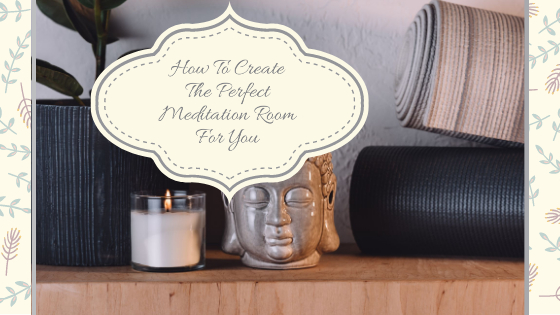 How To Create The Perfect Meditation Room For You