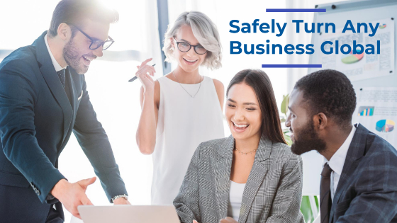 Safely Turn Any Business Global