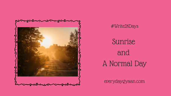 Sunrise And A Normal Day