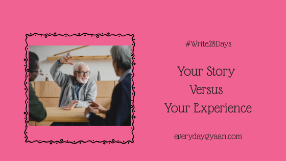Your Story Versus Your Experience