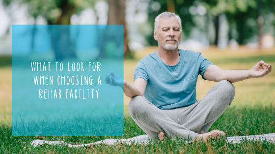 What to Look for When Choosing a Rehab Facility