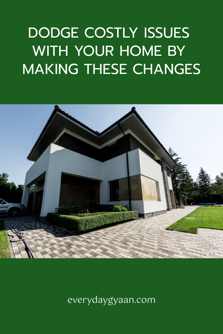 Dodge Costly Issues With Your Home By Making These Changes
