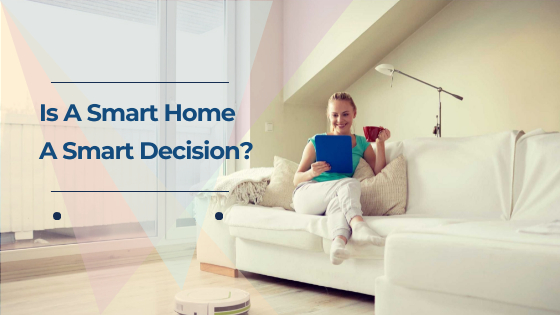 Is A Smart Home A Smart Decision?