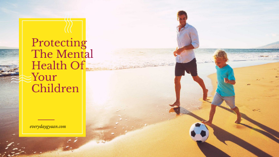 Protecting The Mental Health Of Your Children