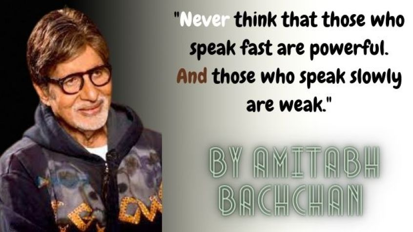 Never think that those who speak fast are powerful. And those who speak slowly are weak.