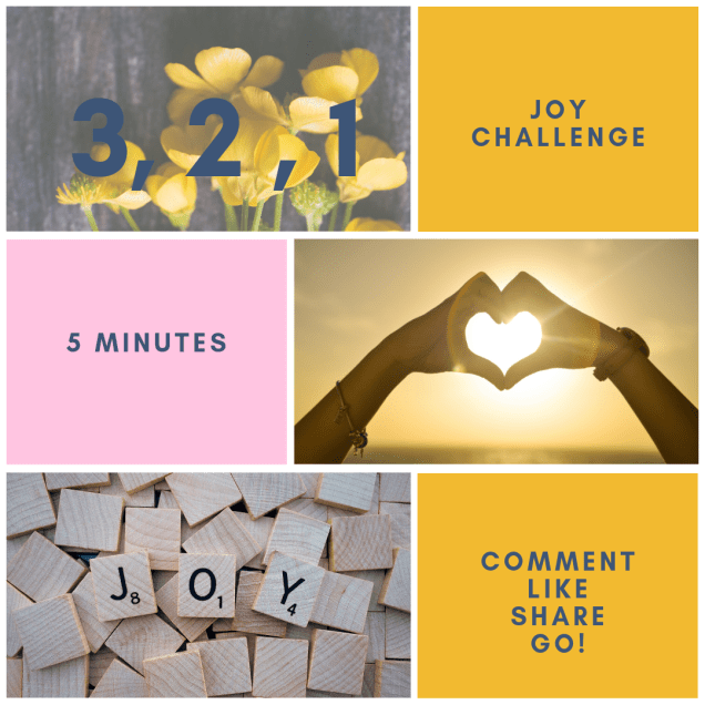 3 photographs. First a faded photograph of yellow flowers on a grey background with 3,2,1 in navy. Next to a yellow block background with 'Joy challenge' in navy. Middle row has a block of pink with 5 minutes written in navy. Next to it is a picture of hands making a heart shape with the sun shining through it.  Last rom has blank wooden scrabble tiles with three tiles spelling out JOY. Next to it is a block of yellow with 'comment like share go!' in navy.