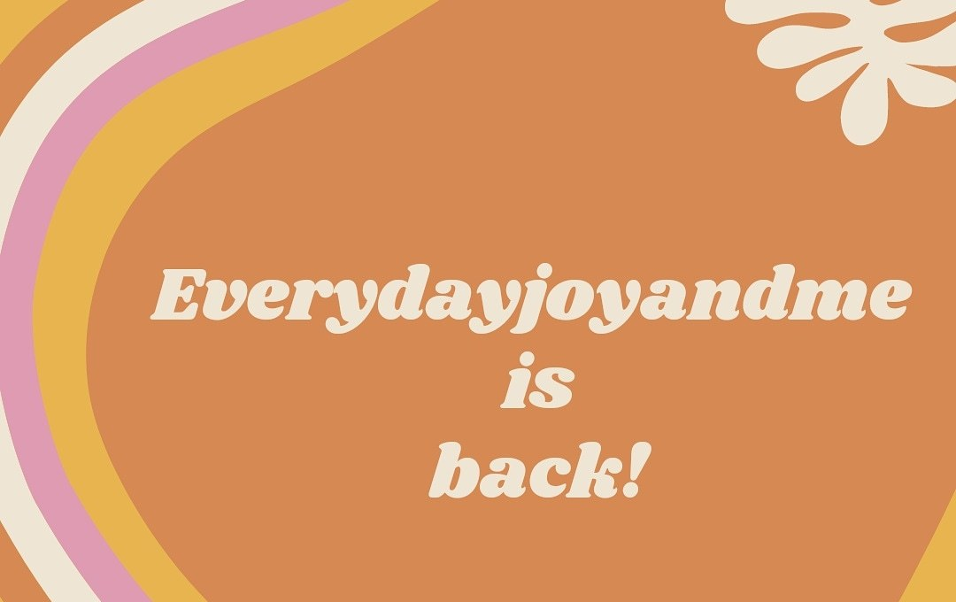 Everydayjoyandme blog is back for good!