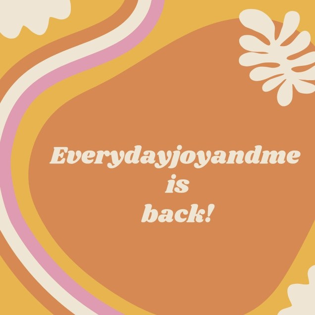 Orange background with pink, white and yellow swirls on left and everydayjoyandme is nback written in the middle in beige