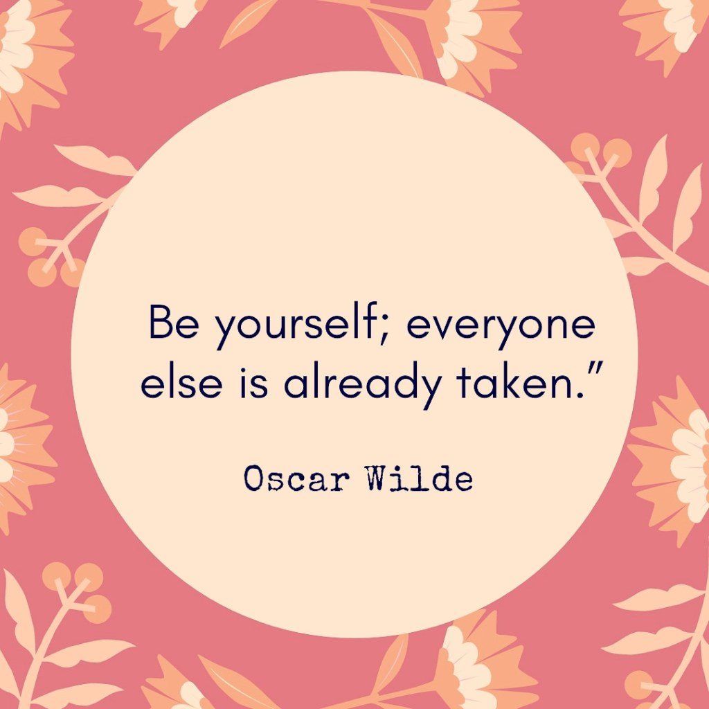Beige circle with black writing on, Oscar Wilde, Be yourself everyone else is already taken. Background is dark pink with illustrated flowers on (pink and orange)