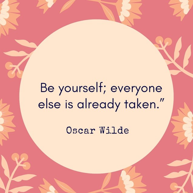 Beige circle with black writing o, Oscar Wilde, Be yourself everyone else is already taken. Background is dark pink with illustrated flowers on (pink and orange)