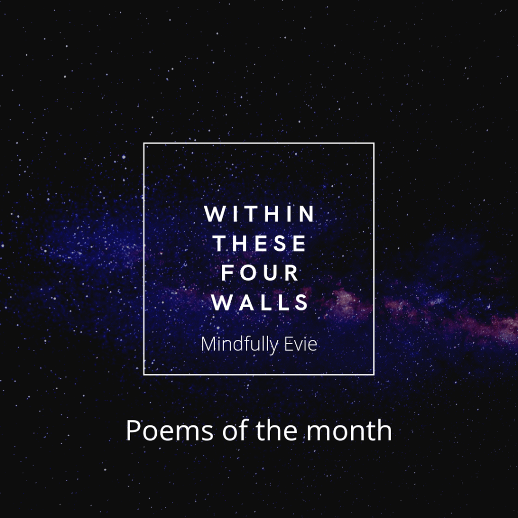 Starry night sky background. White writing says Withing these four walls, mindfully Evie, poems of the month.