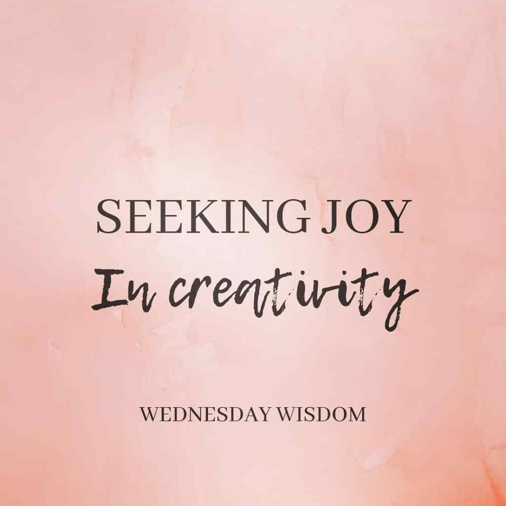 Pink background black writing says, seeking joy in creativity, Wednesday wisdom