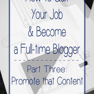 How to Quit Your Job & Become a Full-time Blogger Series – Part Three: Promote that Content