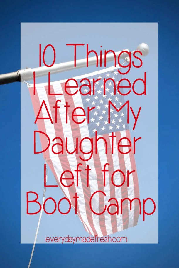 Have a son or daughter joining the service? Perhaps it's your spouse. Take it from a mom who has been there...10 Things I Learned After My Daughter Left for Boot Camp! | EverydayMadeFresh.com