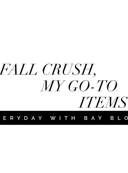 Fall Crush – My Go-To Items