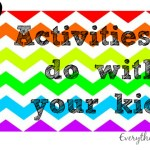 5 Activities To Do With Your Kids – Week Two